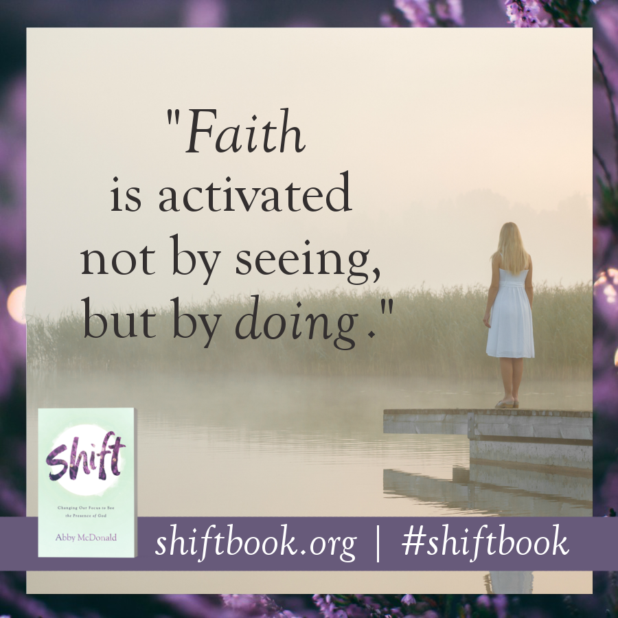 """Faith is activated not by seeing, but by doing."" - Abby McDonald, shiftbook.org #shiftbook"