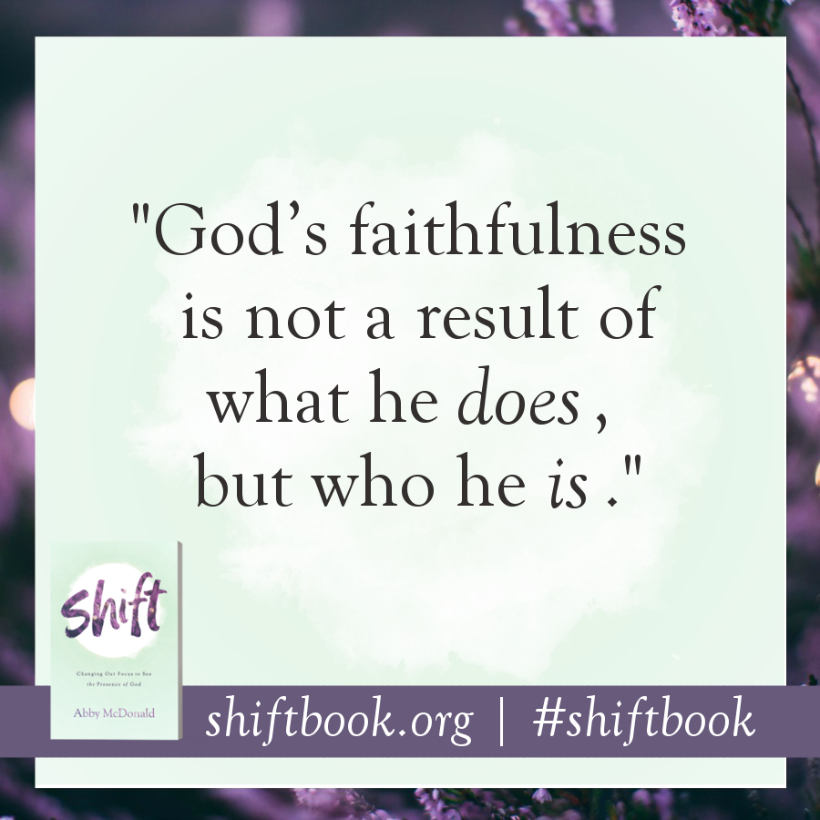 """God's faithfulness is not a result of what he does but who he is."" - Abby McDonald, shiftbook.org #shiftbook"
