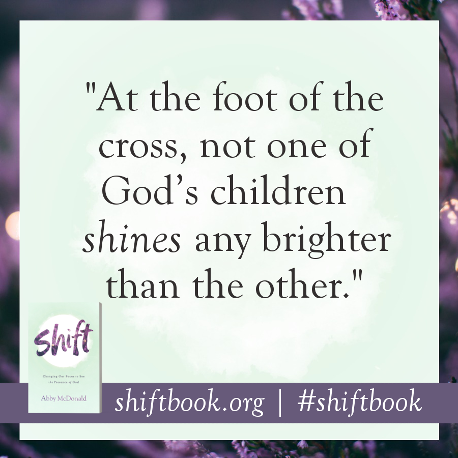 """At the foot of the cross, not one of God's children shines any brighter than the other."" - Abby McDonald, shiftbook.org #shiftbook"