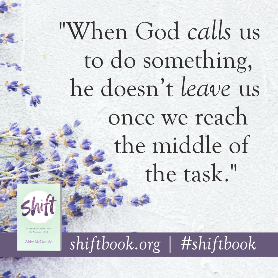 """When God calls us to do something, he doesn't leave us once we reach the middle of the task."" - Abby McDonald, shiftbook.org #shiftbook"