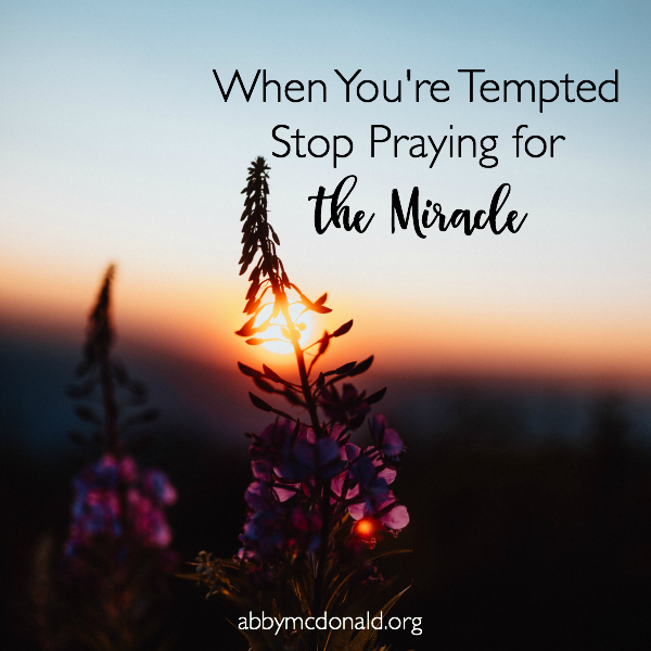 When You Stop Praying for the Miracle