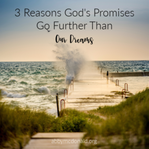 God's Promises Go Further Than Our Dreams